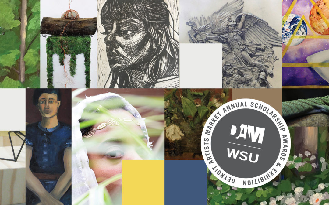 DAM's Annual Scholarship Exhibition – Wayne State University – Spring of 2019